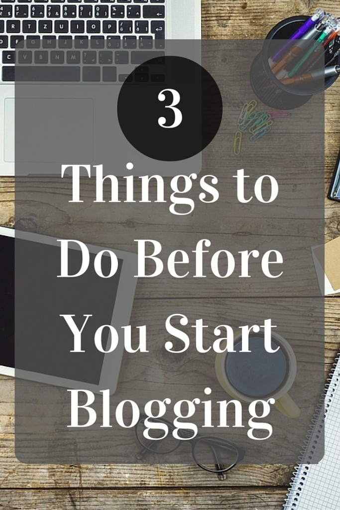 Starting a blog? Here are 3 things you should do before you publish your first post!