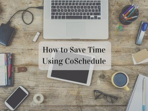How to Save Time Using CoSchedule